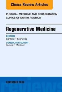 Regenerative Medicine, an Issue of Physical Medicine and Rehabilitation Clinics of North America