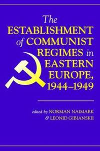 The Establishment of Communist Regimes in Eastern Europe, 1944-1949