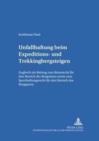 Unfallhaftung Beim Expeditions- Und Trekkingbergsteigen: Zugleich Ein Beitrag Zum Reiserecht Fuer Den Bereich Der Bergreisen Sowie Zum Sporthaftungsre