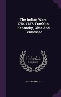 The Indian Wars, 1784-1787. Franklin, Kentucky, Ohio and Tennessee