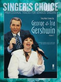 Sing More Songs by George & Ira Gershwin (Volume 2): Singer's Choice - Professional Tracks for Serious Singers