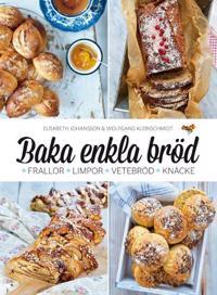 Baka enkla bröd : frallor, limpor, vetebröd, knäcke