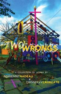 Two Wrongs: A Collection of Works by Adrienne Nadeau and Drgnflyy Laureate