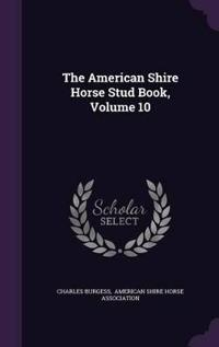 The American Shire Horse Stud Book; Volume 10