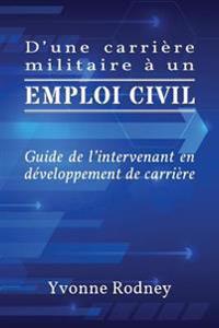 D'Une Carriere Militaire a Un Emploi Civil: Guide de L'Intervenant En Developpement de Carriere