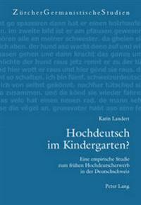Hochdeutsch Im Kindergarten?: Eine Empirische Studie Zum Fruehen Hochdeutscherwerb in Der Deutschschweiz