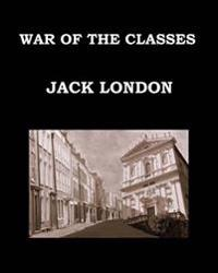 War of the Classes Jack London: Large Print Edition - Publication Date: 1905
