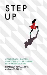 Step up - confidence, success and your stellar career in 10 minutes a day