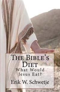 The Bible's Diet: What Would Jesus Eat?