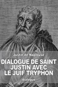 Dialogue de Saint Justin Avec Le Juif Tryphon