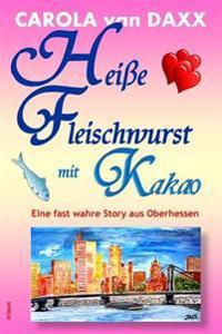 Heie Fleischwurst Mit Kakao: Eine Fast Wahre Story Aus Oberhessen