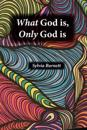 What God Is, Only God Is