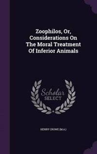 Zoophilos, Or, Considerations on the Moral Treatment of Inferior Animals