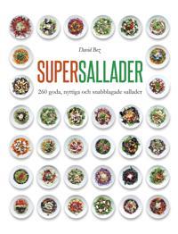 Supersallader: 260 goda, nyttiga och snabblagade sallader