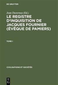 Le Registre D'inquisition De Jacques Fournier, Évêque De Pamiers