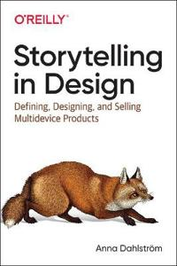 Storytelling in Design: Principles and Tools for Defining, Designing, and Selling Multi-Device Design Products