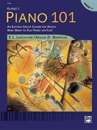 Alfred's Piano 101, Bk 1: An Exciting Group Course for Adults Who Want to Play Piano for Fun!
