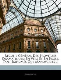Recueil Général Des Proverbes Dramatiques: En Vers Et En Prose, Tant Imprimés Que Manuscrits ...