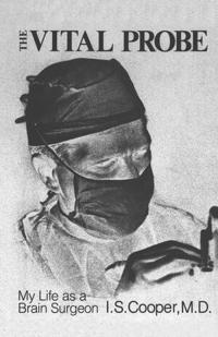 The Vital Probe: My Life as a Brain Surgeon