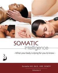 Somatic Intelligence: What Every Body Is Dying for You to Know