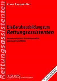 Die Berufsausbildung Zum Rettungsassistenten: Evaluationsstudie Zur Ausbildungsqualitaet Eines Neuen Berufsbildes