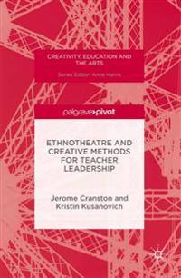 Ethnotheatre and Creative Methods for Teacher Leadership