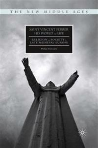 Saint Vincent Ferrer, His World and Life