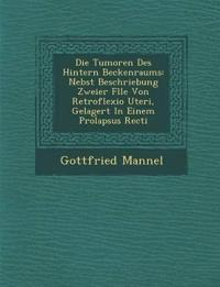 Die Tumoren Des Hintern Beckenraums: Nebst Beschriebung Zweier F¿lle Von Retroflexio Uteri, Gelagert In Einem Prolapsus Recti