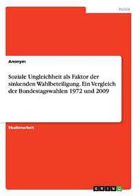 Soziale Ungleichheit ALS Faktor Der Sinkenden Wahlbeteiligung. Ein Vergleich Der Bundestagswahlen 1972 Und 2009