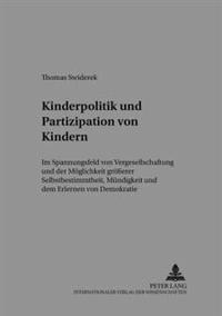 Kinderpolitik Und Partizipation Von Kindern: Im Spannungsfeld Von Vergesellschaftung Und Der Moeglichkeit Groeerer Selbstbestimmtheit, Muendigkeit Und