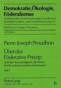 Ueber Das Foederative Prinzip: Und Die Notwendigkeit, Die Partei Der Revolution Wieder Aufzubauen. Teil 1