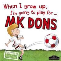 When I Grow Up I'm Going to Play for Mk Dons