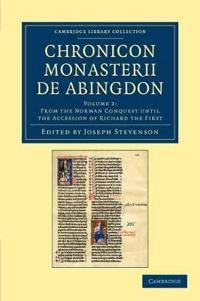 Cambridge Library Collection - Rolls Chronicon monasterii de Abingdon