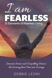 I Am Fearless - 12 Elements of Fearless Living