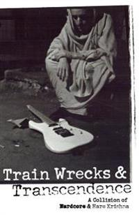 Train Wrecks & Transcendence: A Collision of Hardcore & Hare Krishna