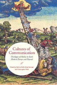 Cultures of Communication: Theologies of Media in Early Modern Europe and Beyond