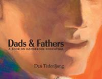Dads & fathers : a book on dangerous educators