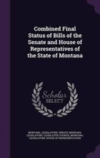 Combined Final Status of Bills of the Senate and House of Representatives of the State of Montana