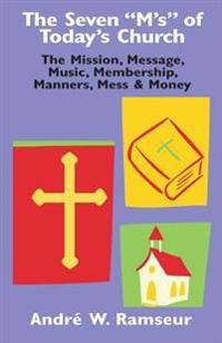"""The Seven """"m's"""" of Today's Church: The Mission, Message, Music, Membership, Manners, Mess & Money"""