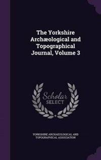 The Yorkshire Archaeological and Topographical Journal, Volume 3