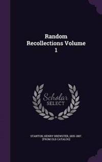 Random Recollections Volume 1