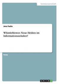 Whistleblower. Neue Helden Im Informationszeitalter?