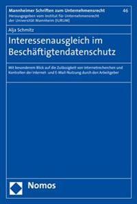 Interessenausgleich Im Beschaftigtendatenschutz: Mit Besonderem Blick Auf Die Zulassigkeit Von Internetrecherchen Und Kontrollen Der Internet- Und E-m