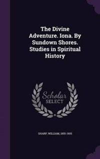 The Divine Adventure. Iona. by Sundown Shores. Studies in Spiritual History