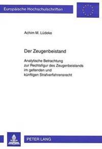 Der Zeugenbeistand: Analytische Betrachtung Zur Rechtsfigur Des Zeugenbeistands Im Geltenden Und Kuenftigen Strafverfahrensrecht