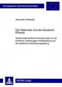 Der Nationale Und Der Deutsche Ethikrat: Verfassungsrechtliche Anforderungen an Die Einfluesse Unabhaengiger Politikberatung Auf Die Staatliche Entsch