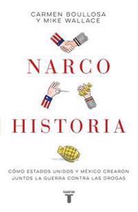 Narcohistoria. Camo Maxico y Estados Unidos Crearon Juntos La Guerra Contra Las Drogas (a Narco History: How the United States and Mexico Jointly Crea