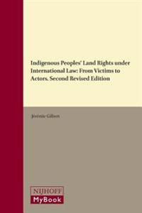 Indigenous Peoples' Land Rights Under International Law: From Victims to Actors. Second Revised Edition