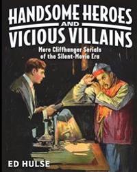 Handsome Heroes and Vicious Villains: More Cliffhanger Serials of the Silent-Movie Era