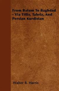 From Batum To Baghdad - Via Tiflis, Tabriz, And Persian Kurdistan